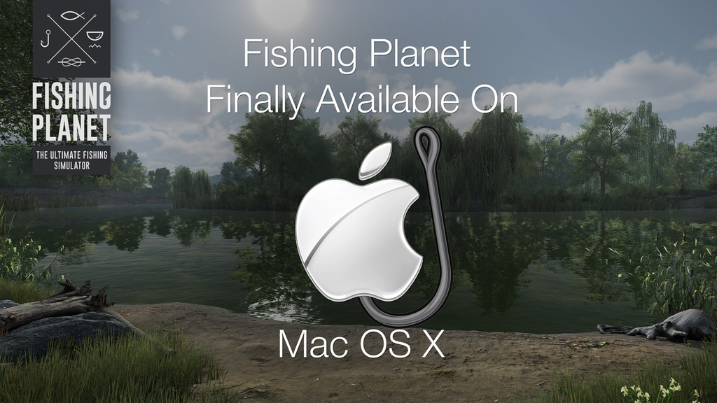 Fishing Planet is out on MAC OSX!