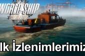 World Ship Simulator – İlk İzlenimlerimiz (Video)